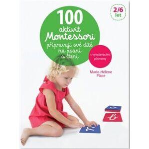 100 aktivit Montessori přípravuji své dítě na psaní a čtení - Marie-Helene Place