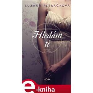 Hledám tě - Zuzana Petráčková e-kniha