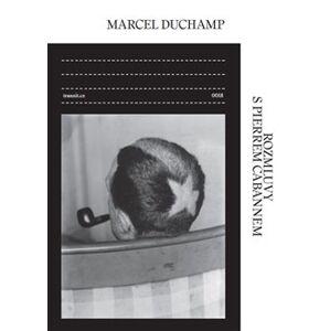 Rozmluvy s Pierrem Cabannem - Marcel Duchamp, Pierre Cabanne
