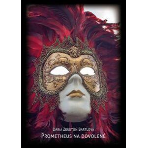 Prometheus na dovolené - Daria Zeroton Bartlová