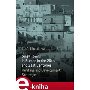 Small Towns in Europe in the 20th and 21st Centuries. Heritage and Development Strategies e-kniha
