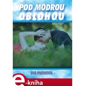 Pod modrou oblohou - Eva Paříková e-kniha