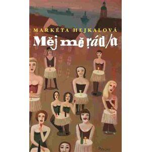 Měj mě rád/a - Markéta Hejkalová