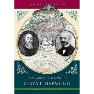 Cesta k harmonii. J. A. Komenský - L. L. Zamenhof - Jaroslav Karhan