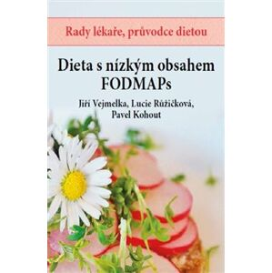 Dieta s nízkým obsahem FODMAPs - Jiří Vejmelka, Lucie Růžičková, Pavel Kohout