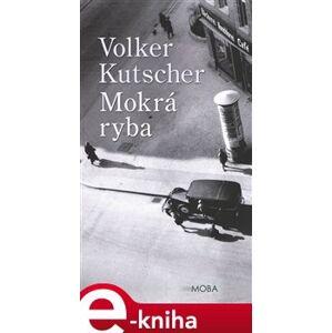 Mokrá ryba - Volker Kutscher e-kniha