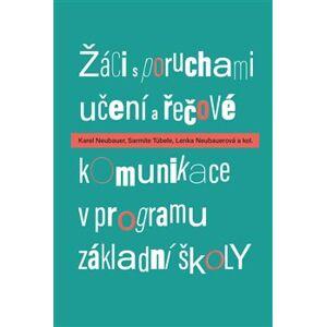 Žáci s poruchami učení a řečové komunikace v programu základní školy - Lenka Neubauerová, Karel Neubauer, Sarmite Tübele
