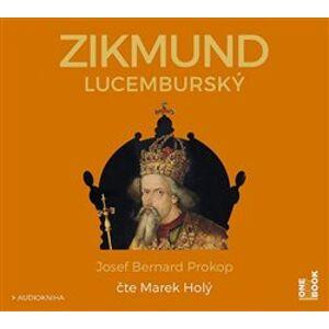 Zikmund Lucemburský, CD - Josef Bernard Prokop