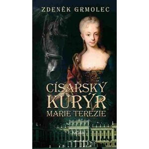 Císařský kurýr Marie Terezie - Zdeněk Grmolec
