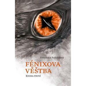 Fénixova věštba - Veronika Polehlová