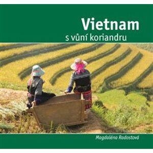 Vietnam s vůní koriandru - Magdalena Radostová