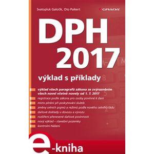 DPH 2017. výklad s příklady - Oto Paikert, Svatopluk Galočík e-kniha