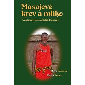 Masajové krev a mlíko. Cestování po exotické Tanzanii - Tomáš Nosek, Věra Nosková