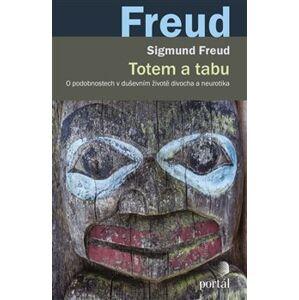 Totem a tabu. O podobnostech v duševním životě divocha a neurotika - Sigmund Freud