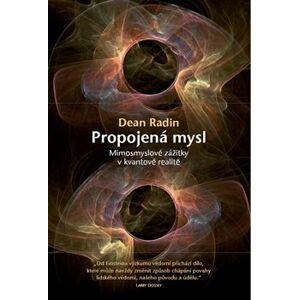 Propojená mysl. Mimosmyslové zážitky v kvantové realitě - Dean Radin