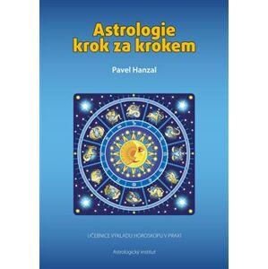 Astrologie krok za krokem. Učebnice výkladu horoskopu v praxi - Pavel Hanzal