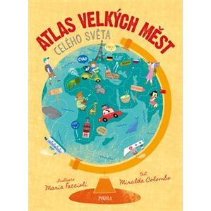 Atlas velkých měst celého světa - Miralda Colombo
