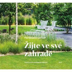 Žijte ve své zahradě. Inspirace pro současnou zahradu - Ferdinand Leffler