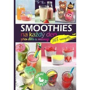 Smoothies na každý den pro děti a mámy. 365 receptů
