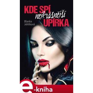 Kde spí nejkrásnější upírka - Blanka Jehlíková e-kniha