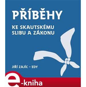 Příběhy ke skautskému slibu a zákonu - Jiří Zajíc e-kniha
