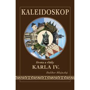 Kaleidoskop života a vlády Karla IV. - Dalibor Mlejnský