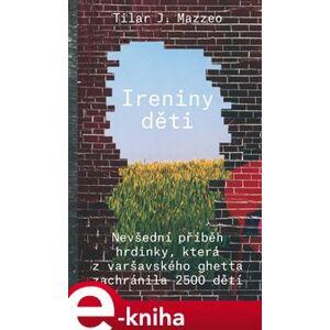 Ireniny děti. Nevšední příběh hrdinky, která z varšavského getta zachránila 2500 dětí - Tilar J. Mazzeo e-kniha