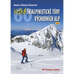Velké skialpinistické túry Východních Alp - Andrea Strauss, Andreas Strauss