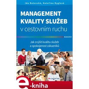 Management kvality služeb v cestovním ruchu. Jak zvýšit kvalitu služeb a spokojenost zákazníků - Kateřina Ryglová, Ida Rašovská e-kniha