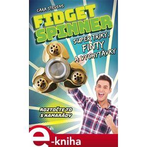 Fidget Spinner - Super triky, finty a vychytávky - Cara Stevens e-kniha