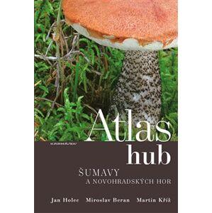 Atlas hub Šumavy a Novohradských hor - Martin Kříž, Jan Holec, Miroslav Beran
