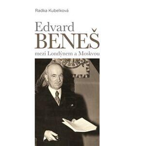 Edvard Beneš mezi Londýnem a Moskvou. Vývoj spolupráce londýnského a moskevského exilu – od československo-sovětské smlouvy k přijetí Košického vládního programu - Radka Kubelková