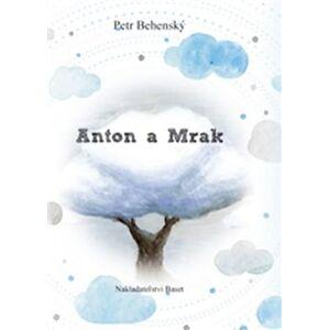 Anton a mrak - Petr Behenský