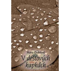 V dešťových kapkách - Marie Dolistová