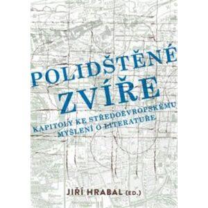 Polidštěné zvíře. Kapitoly ke středoevropskému myšlení o literatuře