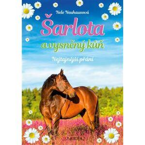 Šarlota a vysněný kůň 1: Nejtajnější přání. Nejtajnější přání - Nele Neuhausová