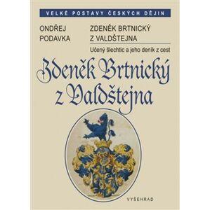 Zdeněk Brtnický z Valdštejna. Učený šlechtic a jeho deník z cest - Ondřej Podavka