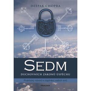 Sedm duchovních zákonů úspěchu. Praktický návod k naplnění vašich snů - Deepak Chopra