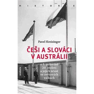 Češi a Slováci v Austrálii v 1. polovině 20. století a jejich účast ve světových válkách - Pavel Kreisinger