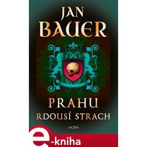 Prahu rdousí strach - Jan Bauer e-kniha