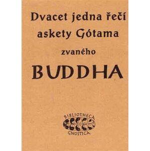 Dvacet jedna řečí askety Gótama zvaného Buddha - K.E. Neumann
