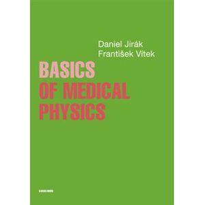 Basics of Medical Physics - Daniel Jirák, František Vítek