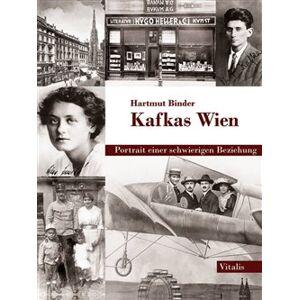 Kafkas Wien. Portrait einer schwierigen Beziehung - Hartmut Binder
