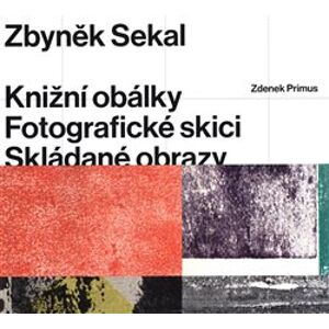 Zbyněk Sekal: Knižní obálky - Fotografické skici - Skládané obrazy - Zdenek Primus
