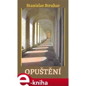 Opuštění - Stanislav Struhar e-kniha