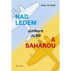 Nad ledem a Saharou - Peter W. Stahl