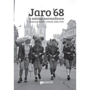 Jaro '68 a nástup normalizace.. Československo v letech 1968–1971 - Libor Svoboda, Jiří Petráš