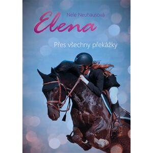 Elena: Přes všechny překážky - Nele Neuhausová