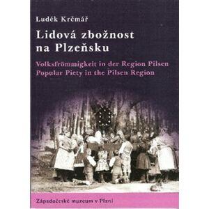 Lidová zbožnost na Plzeňsku. Volksfrommigkeit in der Region Pilsen; Popular Piety in the Pilsen Region - Luděk Krčmář
