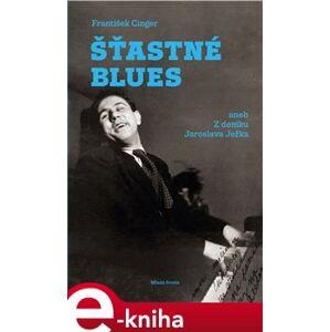 Šťastné blues aneb Z deníku Jaroslava Ježka - František Cinger e-kniha